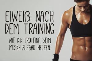 Eiweiß nach dem Training – wie dir Proteine beim Muskelaufbau helfen