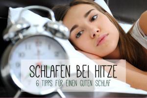 Schlafen bei Hitze – 6 Tipps für einen guten Schlaf