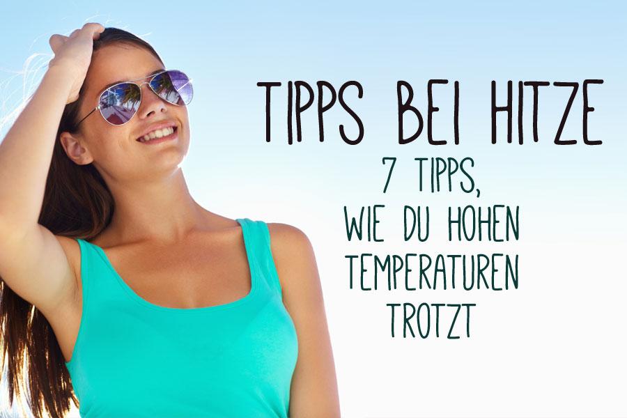 Tipps bei Hitze - 7 Tipps, wie du hohen Temperaturen trotzt
