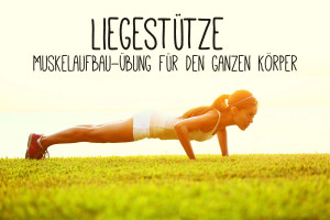 Liegestütze – Muskelaufbau-Übung für den ganzen Körper