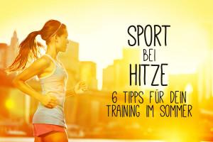 Sport bei Hitze – 6 Tipps für ein Training im Sommer