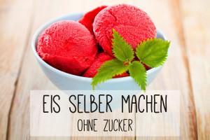 Eis selber machen ohne Eismaschine – lecker und kalorienarm