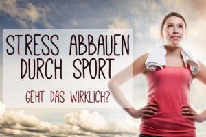 Stress abbauen durch Sport – Geht das wirklich?