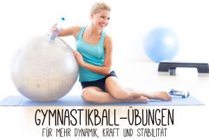 Gymnastikball - Übungen für mehr Dynamik, Kraft und Stabilität