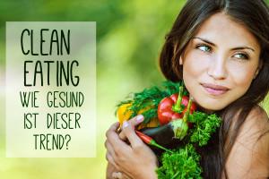 Clean Eating – Wie gesund ist dieser Trend wirklich?