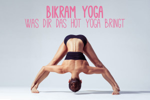 Bikram Yoga - Was bringt das Hot Yoga?